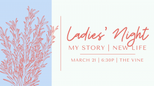 Ladies' Night | My Story - New Life @ The Vine Church