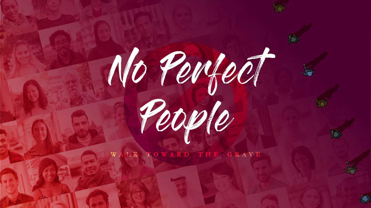 No Perfect People: Walk Toward the Grave