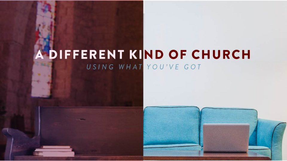 A Different Kind of Church: Using What You've Got
