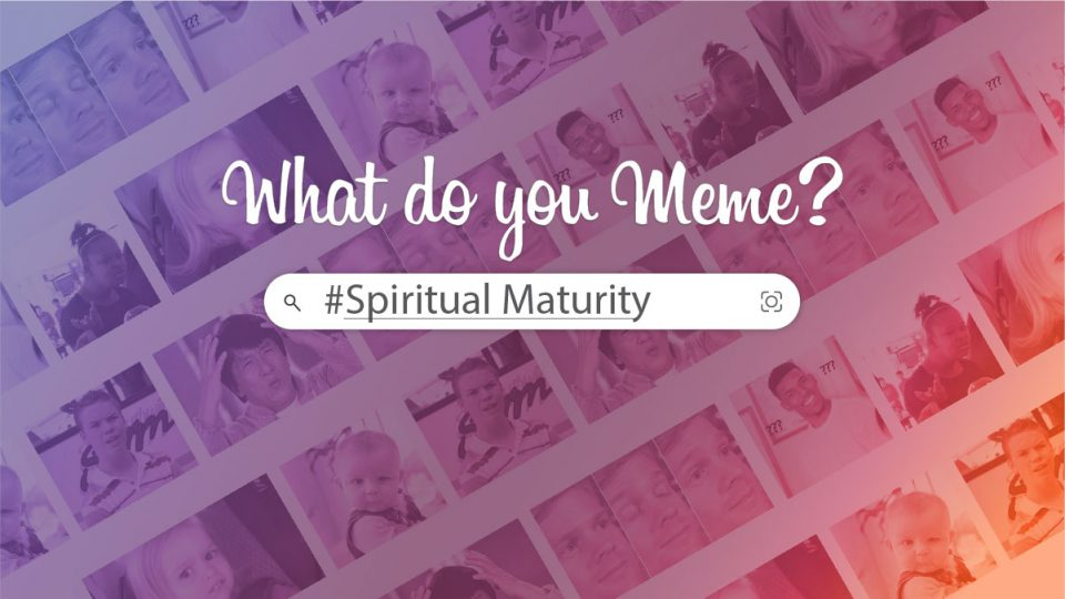 What Do You Meme? Spiritual Maturity - Sermon Banner