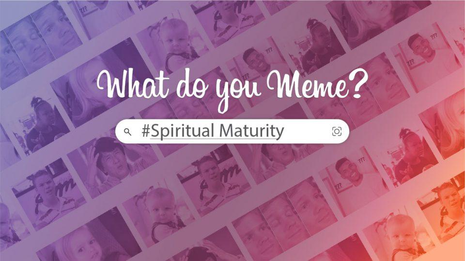 What Do You Meme? Spiritual Maturity - Sermon Banner