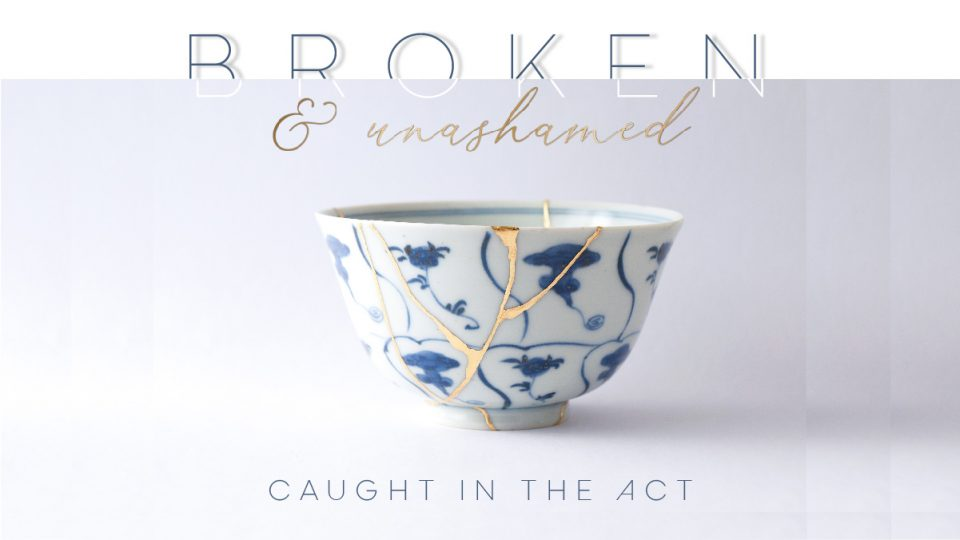 Broken & Unashamed: Caught in the Act Sermon Banner