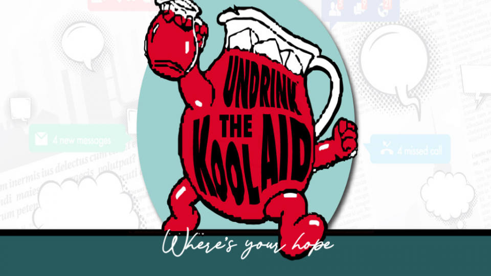 Undrink The KoolAid: Where's Your Hope