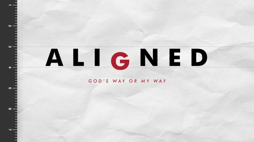 Aligned: God's Way or My Way
