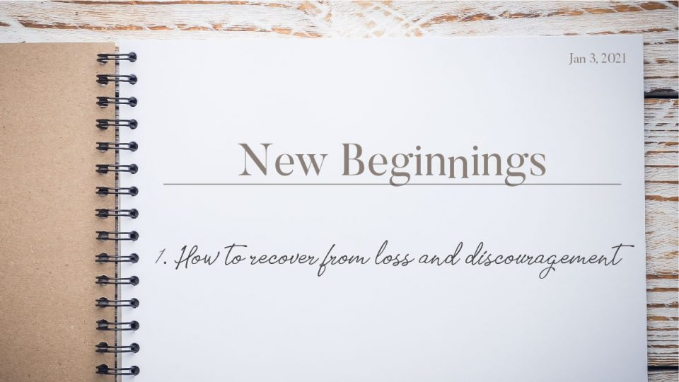 New Beginnings: How to Recover from Loss and Discouragement