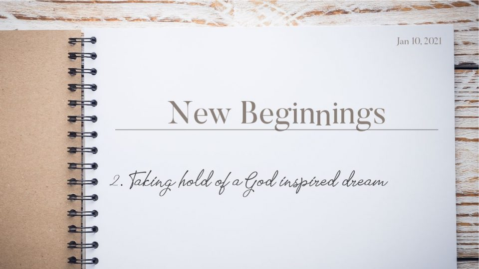 New Beginnings Taking Hold of a God Inspired Dream