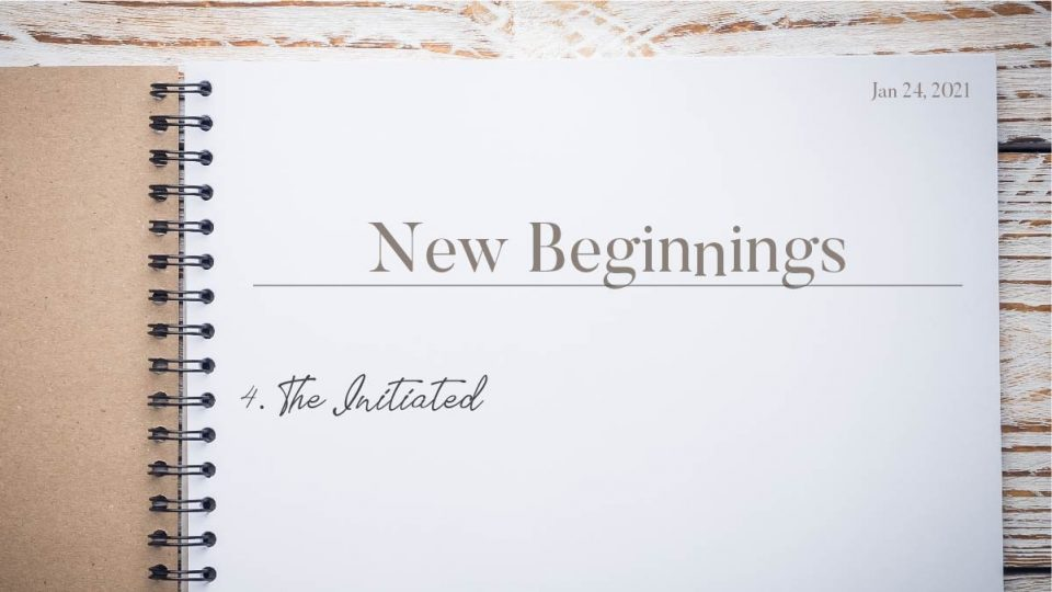 New Beginnings: The Initiated - Sermon Banner