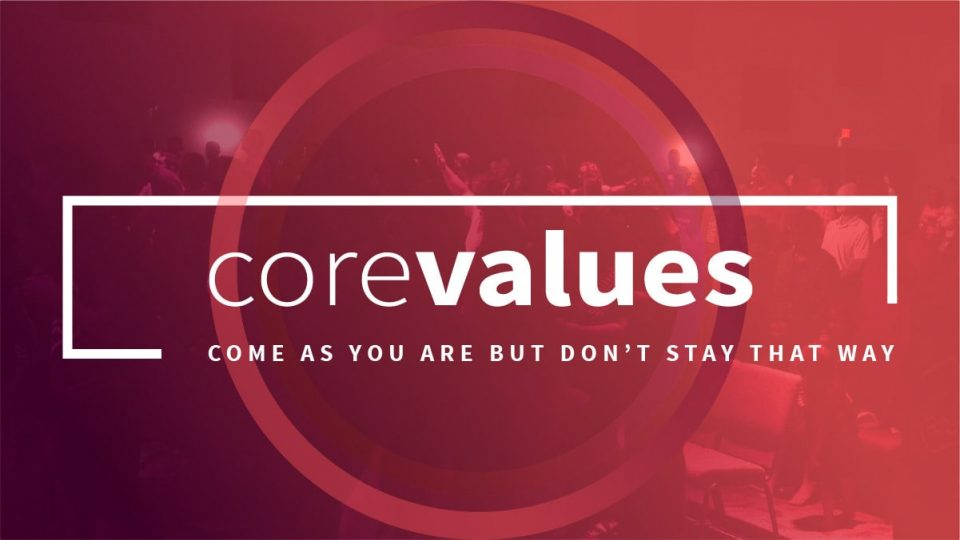 Core Values: Come As You Are, But Don't Stay That Way - Sermon Banner