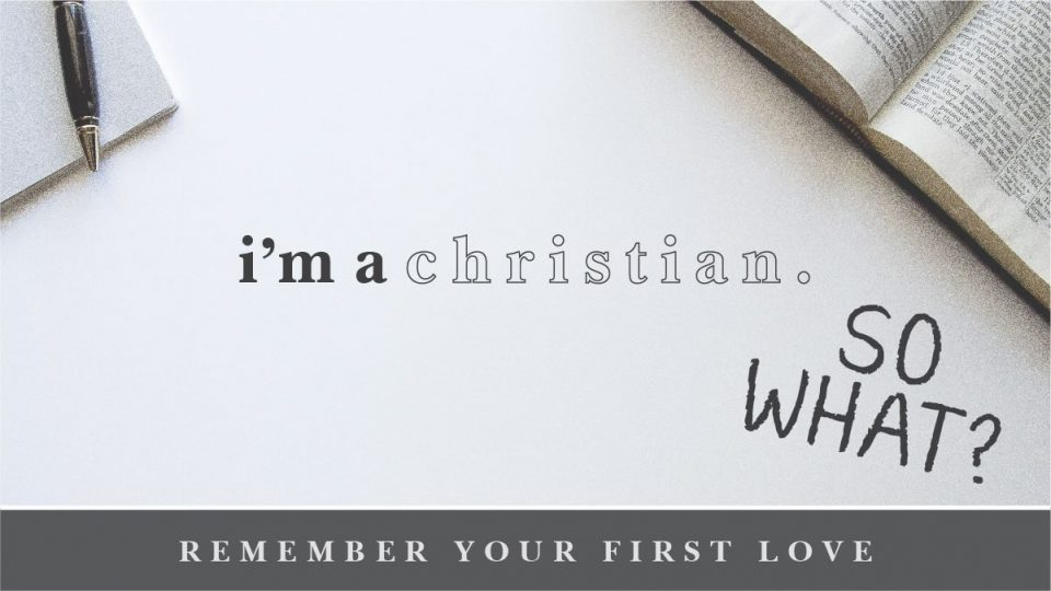 I'm a Christian - So What? Remember Your First Love Sermon Banner
