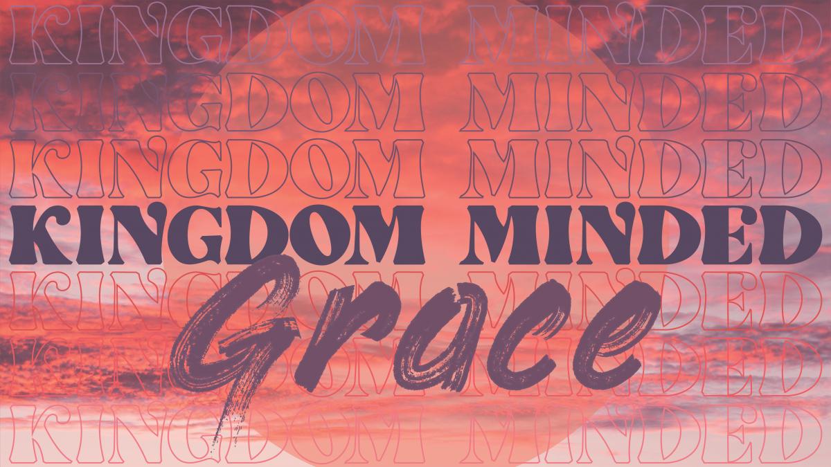 Kingdom Minded: Grace - Sermon Banner