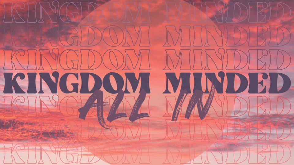 Kingdom Minded: All In
