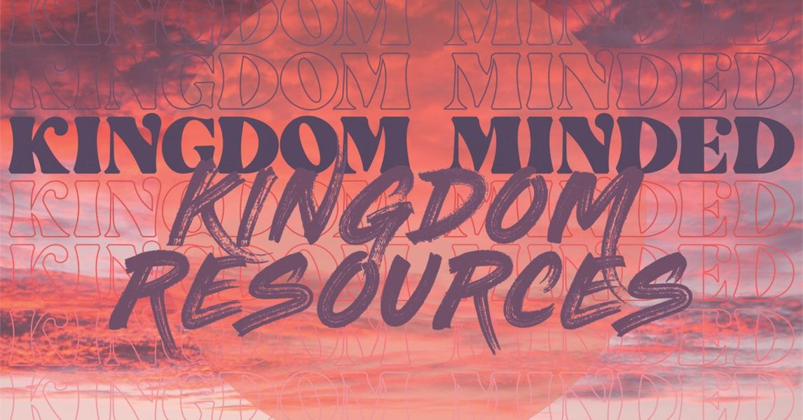 Kingdom Minded: Kingdom Resources
