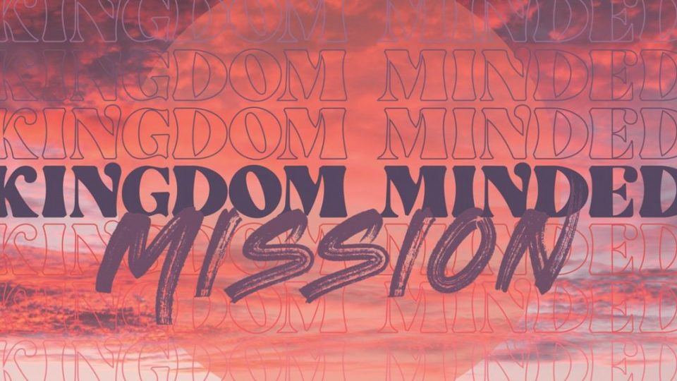 Kingdom Minded: Mission