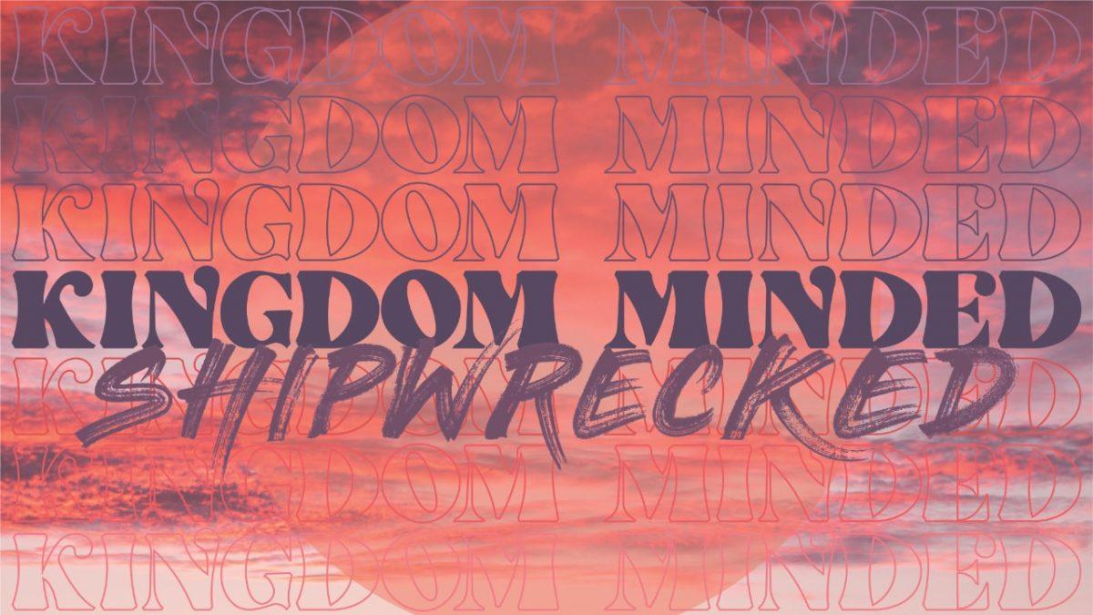 Kingdom Minded - Shipwrecked