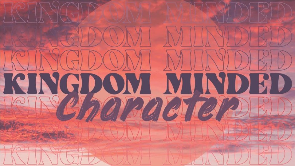 Kingdom Minded Character
