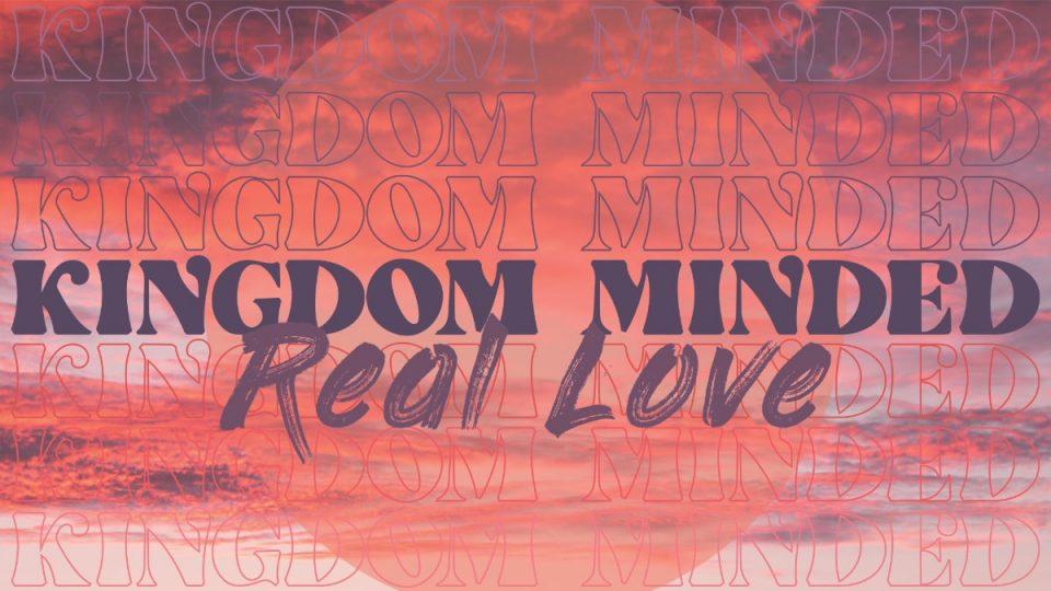 Kingdom Minded: Real Love