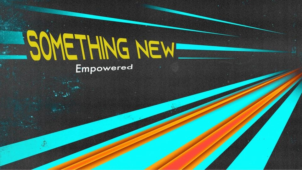 Something New: Empowered